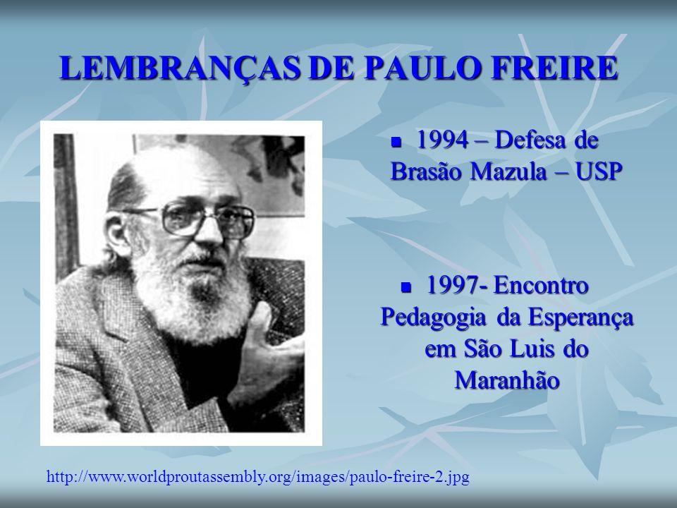 LEMBRANÇAS DE PAULO FREIRE 1994 – Defesa de Brasão Mazula – USP 1994 – Defesa de Brasão Mazula – USP 1997- Encontro Pedagogia da Esperança em São Luis