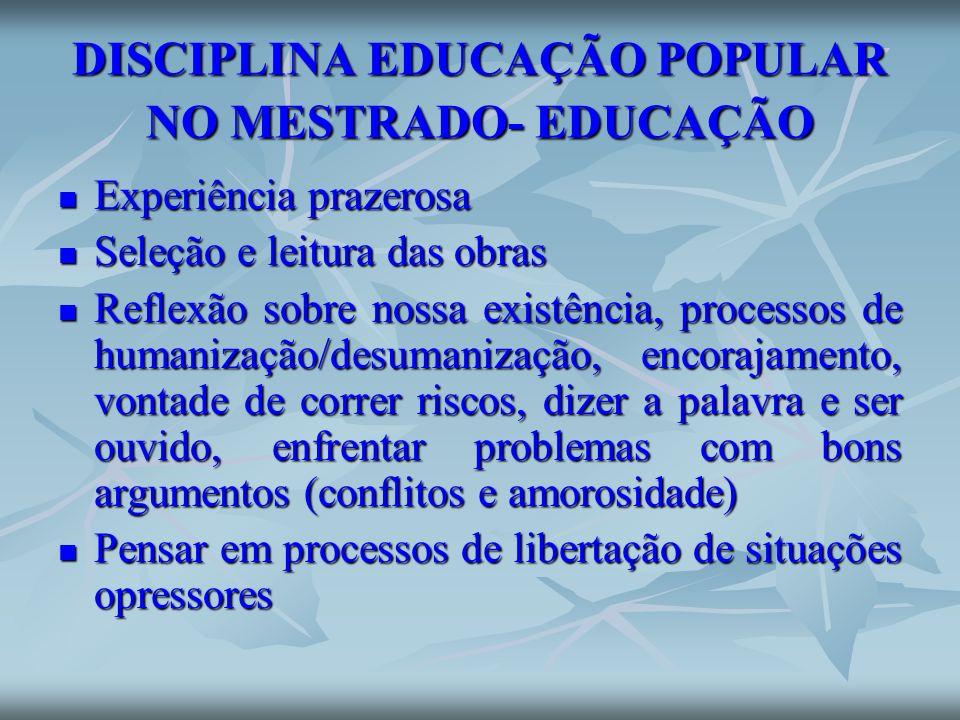 DISCIPLINA EDUCAÇÃO POPULAR NO MESTRADO- EDUCAÇÃO Experiência prazerosa Experiência prazerosa Seleção e leitura das obras Seleção e leitura das obras
