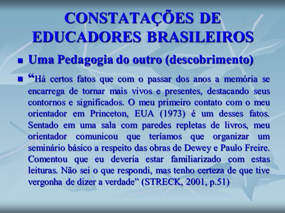 CONSTATAÇÕES DE EDUCADORES BRASILEIROS Uma Pedagogia do outro (descobrimento) Uma Pedagogia do outro (descobrimento) Há certos fatos que com o passar