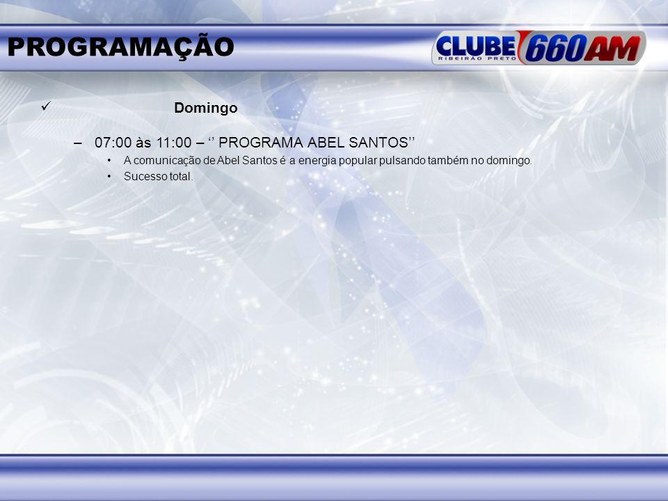 PROGRAMAÇÃO Domingo –07:00 às 11:00 – PROGRAMA ABEL SANTOS A comunicação de Abel Santos é a energia popular pulsando também no domingo. Sucesso total.
