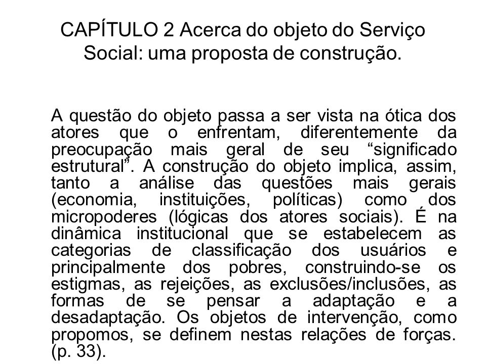 CAPÍTULO 2 Acerca do objeto do Serviço Social: uma proposta de construção. A questão do objeto passa a ser vista na ótica dos atores que o enfrentam,