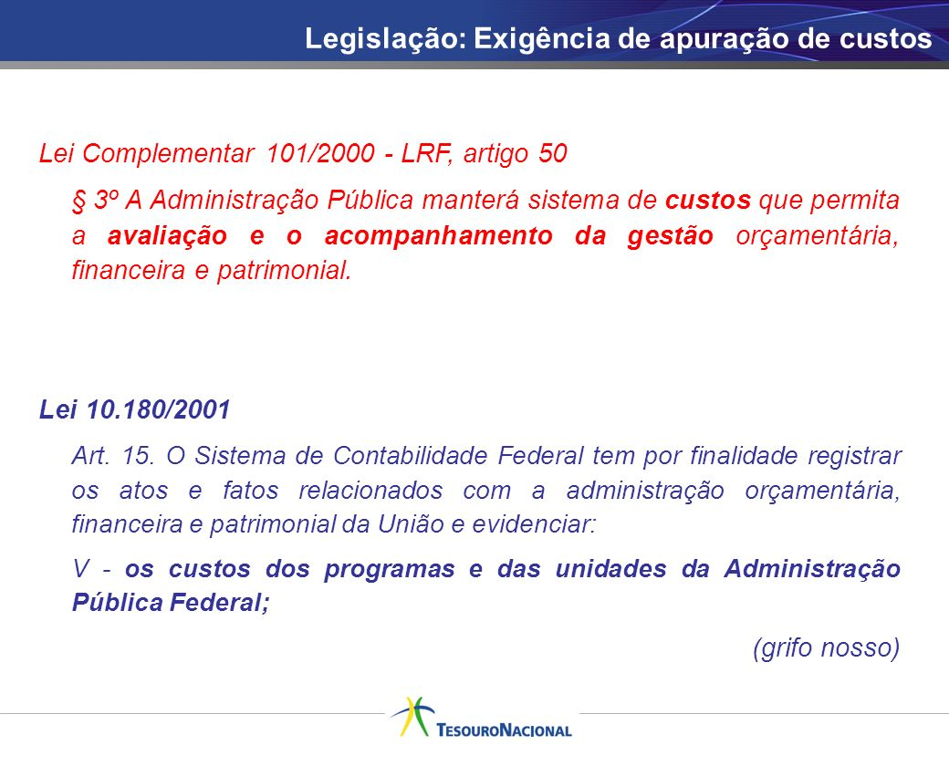 Lei Complementar 101/2000 - LRF, artigo 50 § 3º A Administração Pública manterá sistema de custos que permita a avaliação e o acompanhamento da gestão