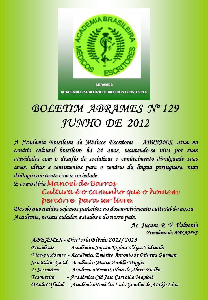 BOLETIM ABRAMES - JUNHO 2012 - Nº 129 ACADEMIA BRASILEIRA DE MÉDICOS ESCRITORES A 2ª Reunião Literária de 2012 ABRAMES, no dia 03 de MAIO de 2012, às 16:00h, na sala do CONFALB - FALARJ foi coordenada pelos acadêmicos: Ac.