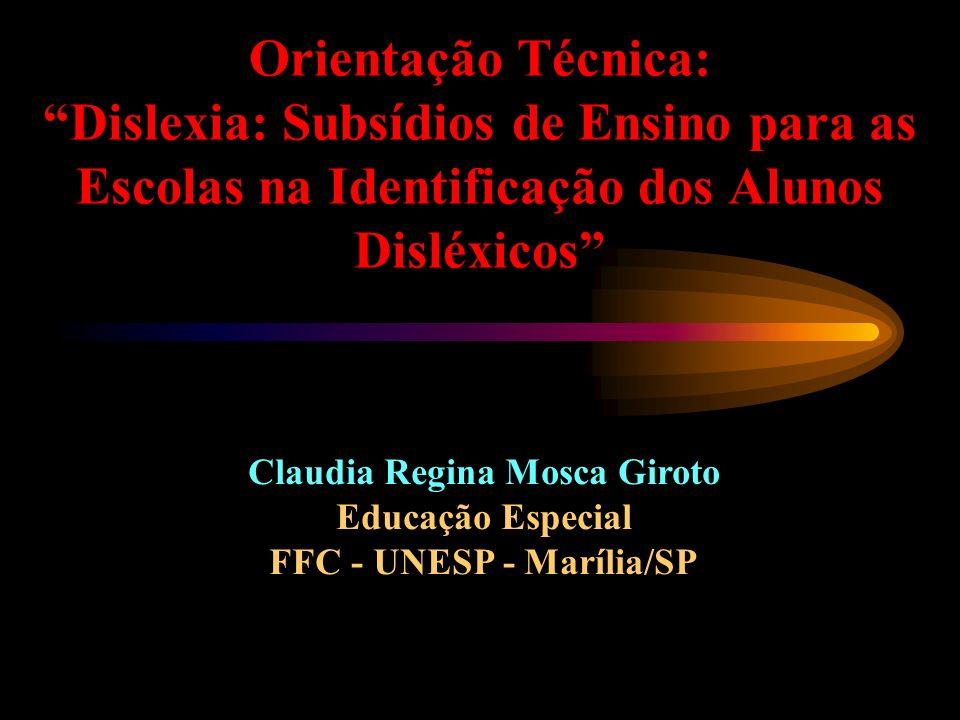 Orientação Técnica: Dislexia: Subsídios de Ensino para as Escolas na Identificação dos Alunos Disléxicos Claudia Regina Mosca Giroto Educação Especial