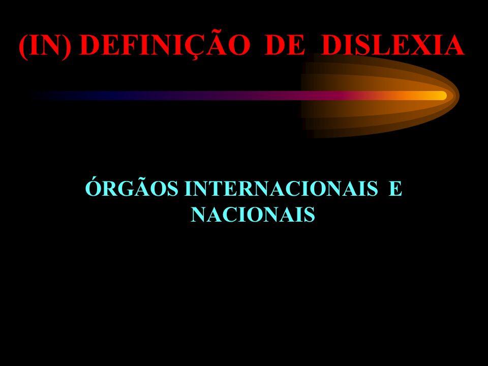 (IN) DEFINIÇÃO DE DISLEXIA ÓRGÃOS INTERNACIONAIS E NACIONAIS