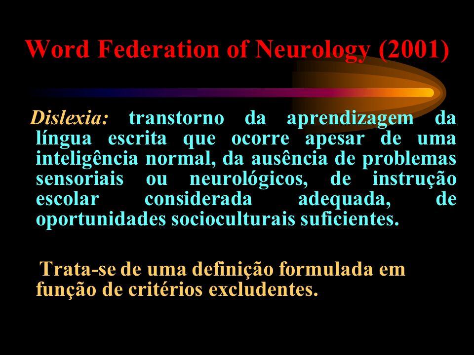 Word Federation of Neurology (2001) Dislexia: transtorno da aprendizagem da língua escrita que ocorre apesar de uma inteligência normal, da ausência d
