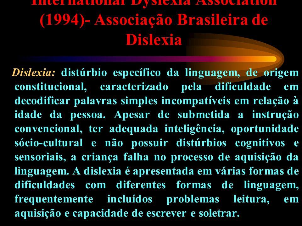 International Dyslexia Association (1994)- Associação Brasileira de Dislexia Dislexia: distúrbio específico da linguagem, de origem constitucional, ca