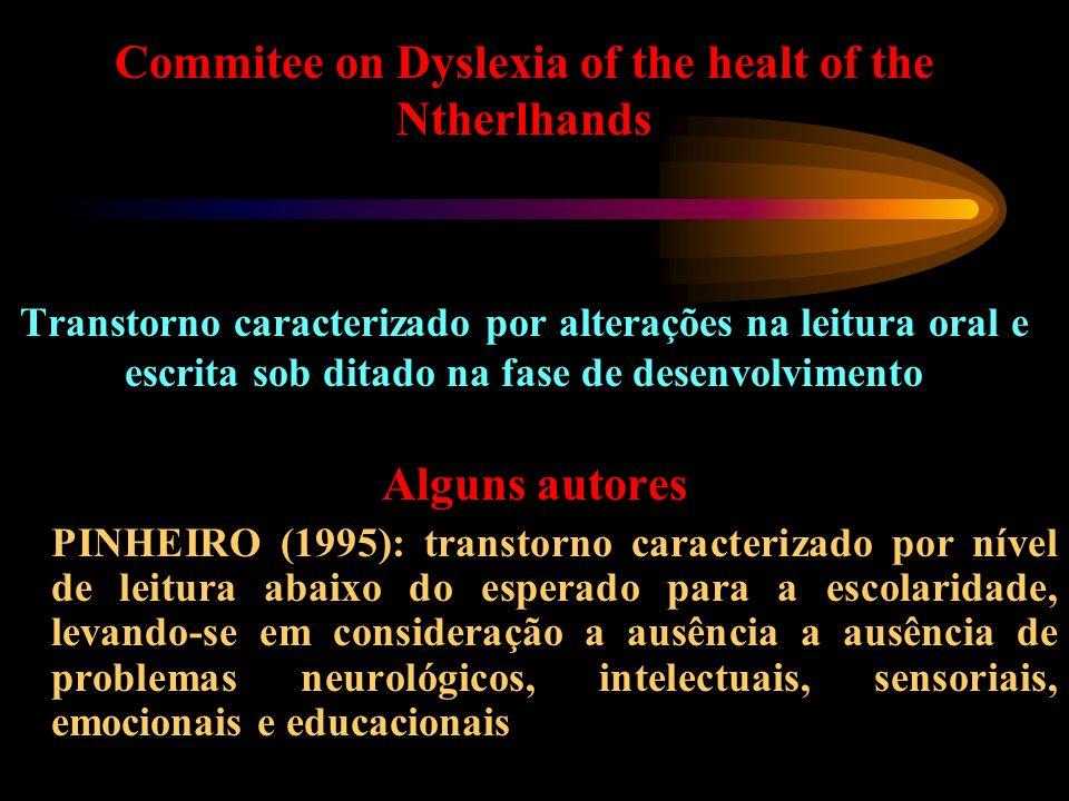 Commitee on Dyslexia of the healt of the Ntherlhands Transtorno caracterizado por alterações na leitura oral e escrita sob ditado na fase de desenvolv