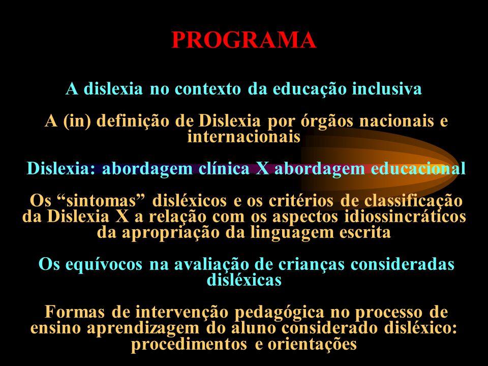 PROGRAMA A dislexia no contexto da educação inclusiva A (in) definição de Dislexia por órgãos nacionais e internacionais Dislexia: abordagem clínica X