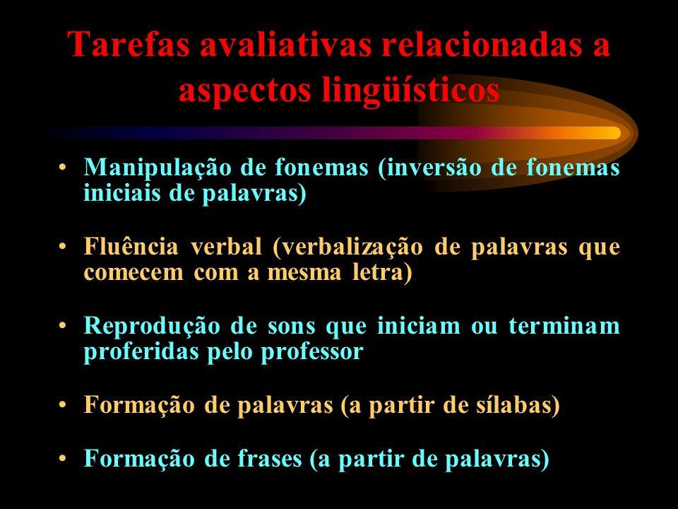Tarefas avaliativas relacionadas a aspectos lingüísticos Manipulação de fonemas (inversão de fonemas iniciais de palavras) Fluência verbal (verbalizaç