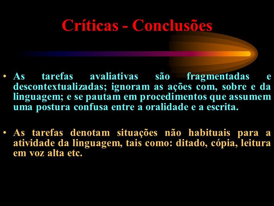 Críticas - Conclusões As tarefas avaliativas são fragmentadas e descontextualizadas; ignoram as ações com, sobre e da linguagem; e se pautam em proced