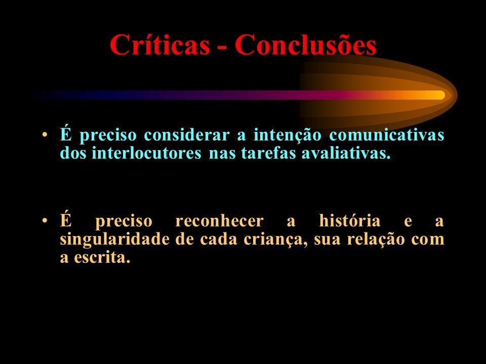 Críticas - Conclusões É preciso considerar a intenção comunicativas dos interlocutores nas tarefas avaliativas. É preciso reconhecer a história e a si