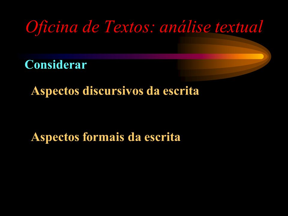 Oficina de Textos: análise textual Considerar Aspectos discursivos da escrita Aspectos formais da escrita