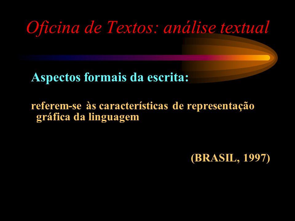 Oficina de Textos: análise textual Aspectos formais da escrita: referem-se às características de representação gráfica da linguagem (BRASIL, 1997)