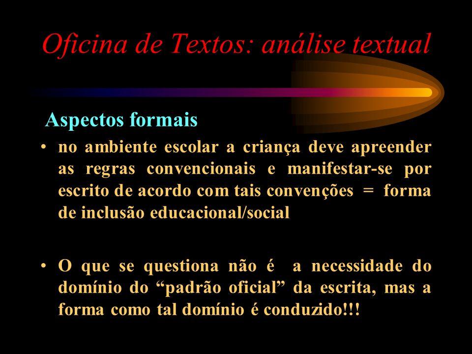 Oficina de Textos: análise textual Aspectos formais no ambiente escolar a criança deve apreender as regras convencionais e manifestar-se por escrito d