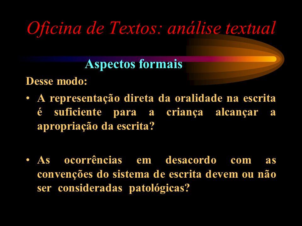 Oficina de Textos: análise textual Aspectos formais Desse modo: A representação direta da oralidade na escrita é suficiente para a criança alcançar a