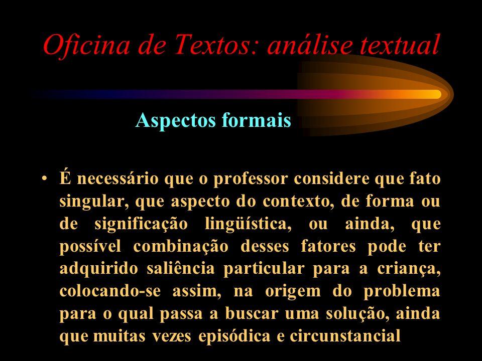 Oficina de Textos: análise textual Aspectos formais É necessário que o professor considere que fato singular, que aspecto do contexto, de forma ou de