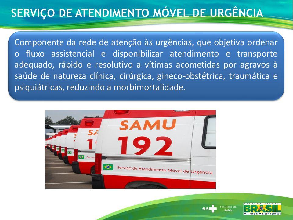 SERVIÇO DE ATENDIMENTO MÓVEL DE URGÊNCIA Componente da rede de atenção às urgências, que objetiva ordenar o fluxo assistencial e disponibilizar atendi