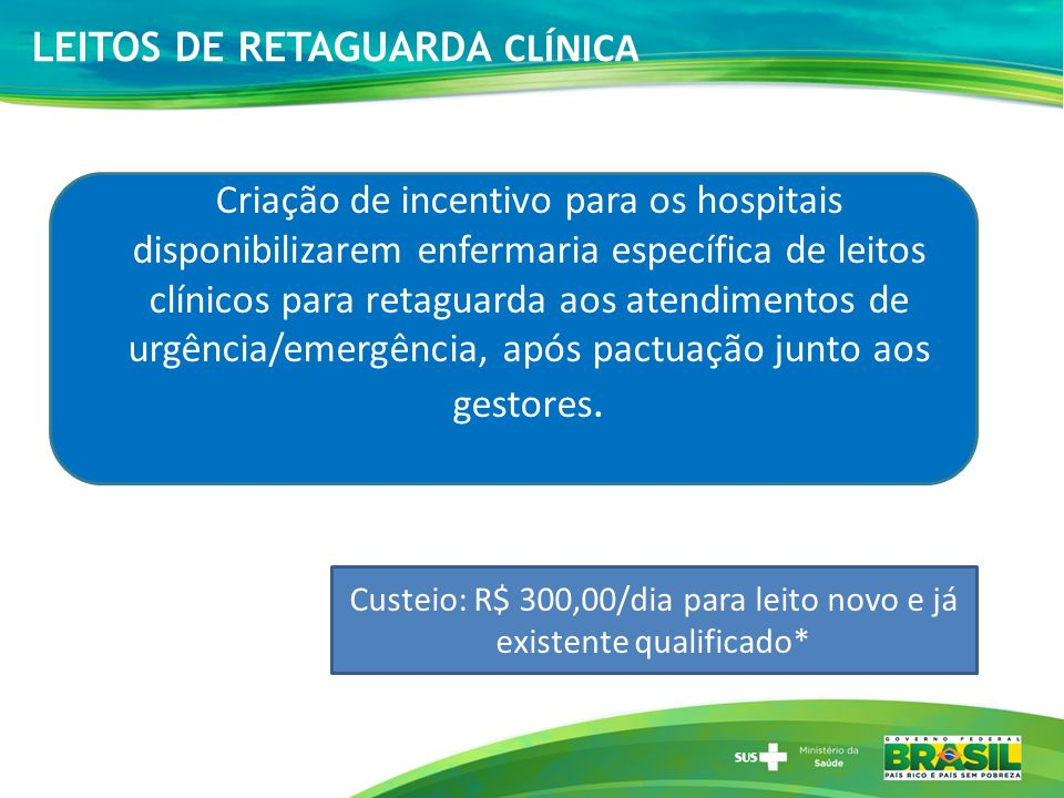 LEITOS DE RETAGUARDA CLÍNICA Criação de incentivo para os hospitais disponibilizarem enfermaria específica de leitos clínicos para retaguarda aos aten