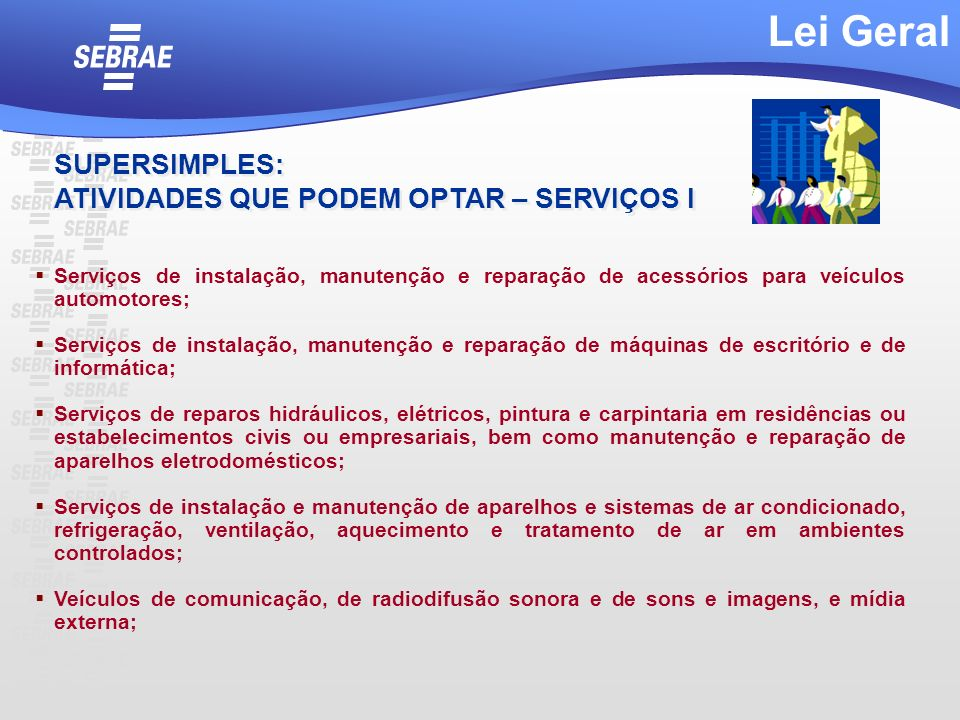 SUPERSIMPLES: ATIVIDADES QUE PODEM OPTAR – SERVIÇOS I SUPERSIMPLES: ATIVIDADES QUE PODEM OPTAR – SERVIÇOS I Serviços de instalação, manutenção e repar