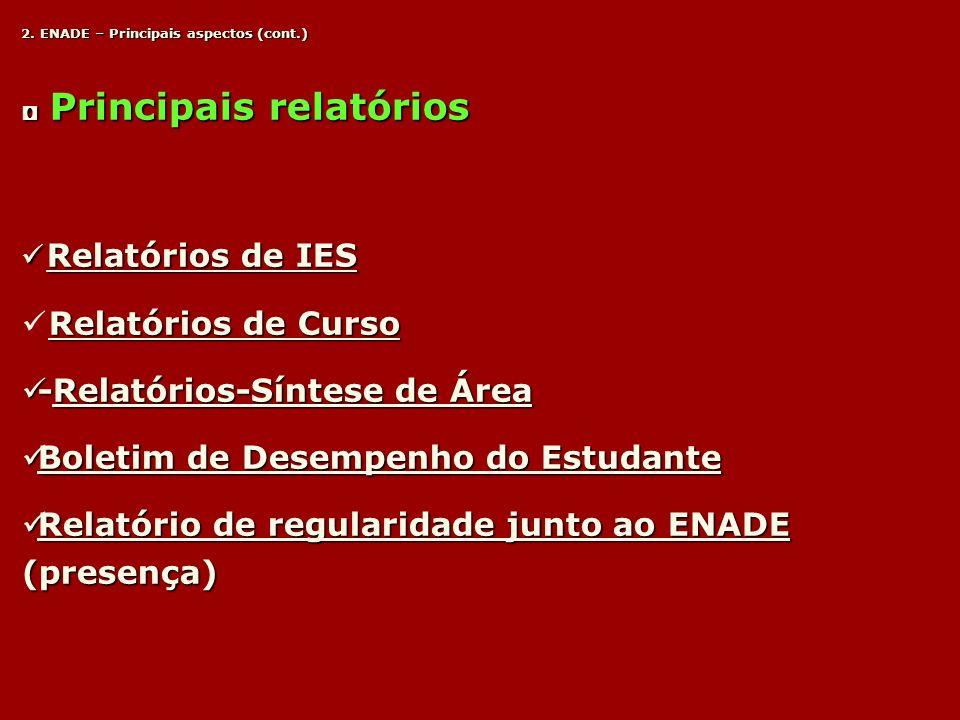 2. ENADE – Principais aspectos (cont.) Principais relatórios Principais relatórios Relatórios de IES Relatórios de IES Relatórios de Curso -Relatórios