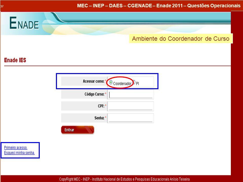 37 MEC – INEP – DAES – CGENADE – Enade 2011 – Questões Operacionais Ambiente do Coordenador de Curso