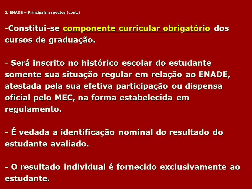 2. ENADE – Principais aspectos (cont.) -Constitui-se componente curricular obrigatório dos cursos de graduação. - Será inscrito no histórico escolar d