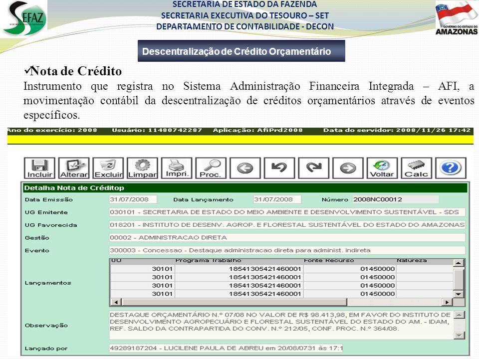 Nota de Crédito Instrumento que registra no Sistema Administração Financeira Integrada – AFI, a movimentação contábil da descentralização de créditos