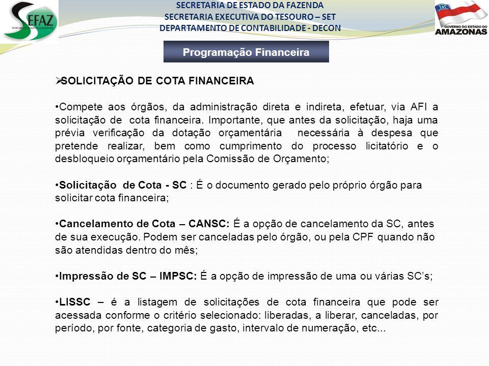 SECRETARIA DE ESTADO DA FAZENDA SECRETARIA EXECUTIVA DO TESOURO – SET DEPARTAMENTO DE CONTABILIDADE - DECON SOLICITAÇÃO DE COTA FINANCEIRA Compete aos