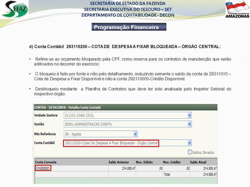 SECRETARIA DE ESTADO DA FAZENDA SECRETARIA EXECUTIVA DO TESOURO – SET DEPARTAMENTO DE CONTABILIDADE - DECON Programação Financeira d) Conta Contábil 2