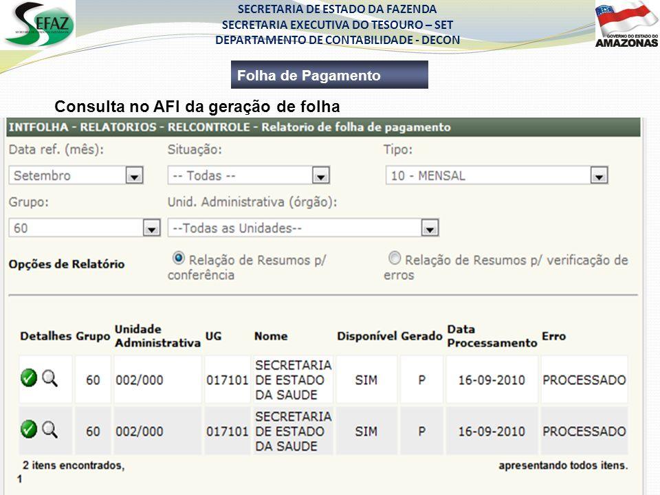 SECRETARIA DE ESTADO DA FAZENDA SECRETARIA EXECUTIVA DO TESOURO – SET DEPARTAMENTO DE CONTABILIDADE - DECON Folha de Pagamento Consulta no AFI da gera