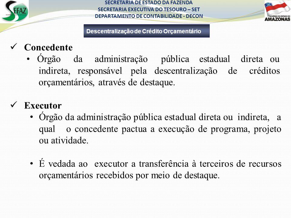 Concedente Órgão da administração pública estadual direta ou indireta, responsável pela descentralização de créditos orçamentários, através de destaqu