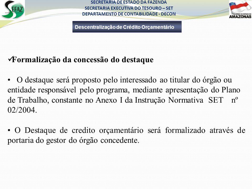 Formalização da concessão do destaque O destaque será proposto pelo interessado ao titular do órgão ou entidade responsável pelo programa, mediante ap