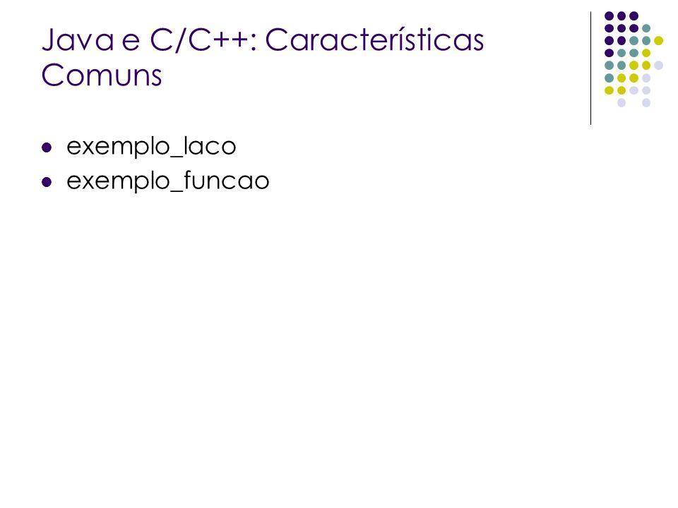 Java e C/C++: Características Comuns exemplo_laco exemplo_funcao
