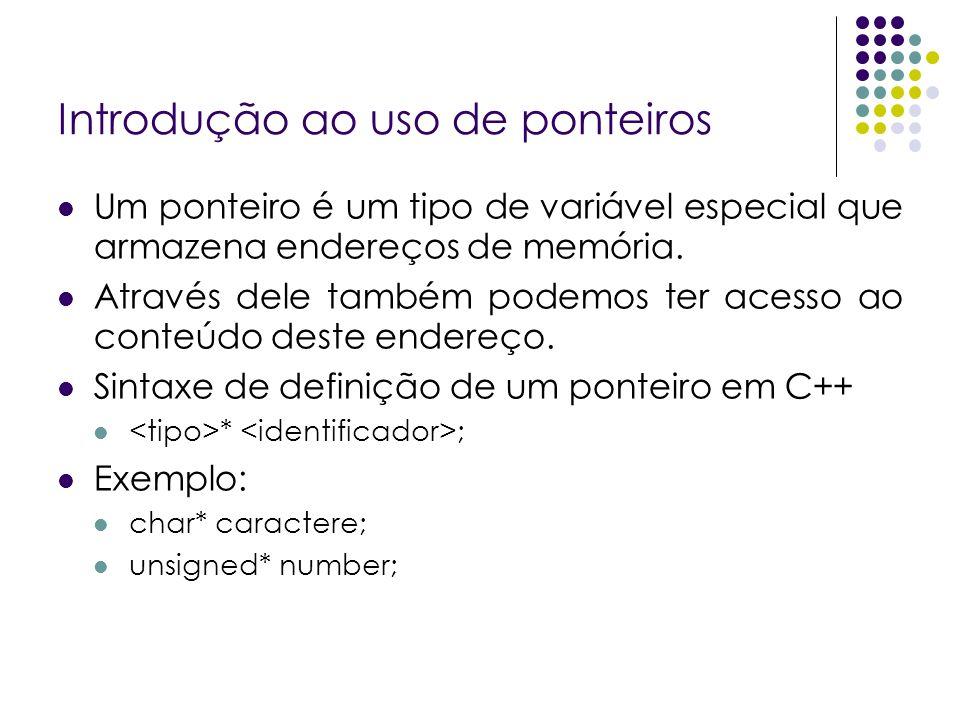Introdução ao uso de ponteiros Um ponteiro é um tipo de variável especial que armazena endereços de memória. Através dele também podemos ter acesso ao