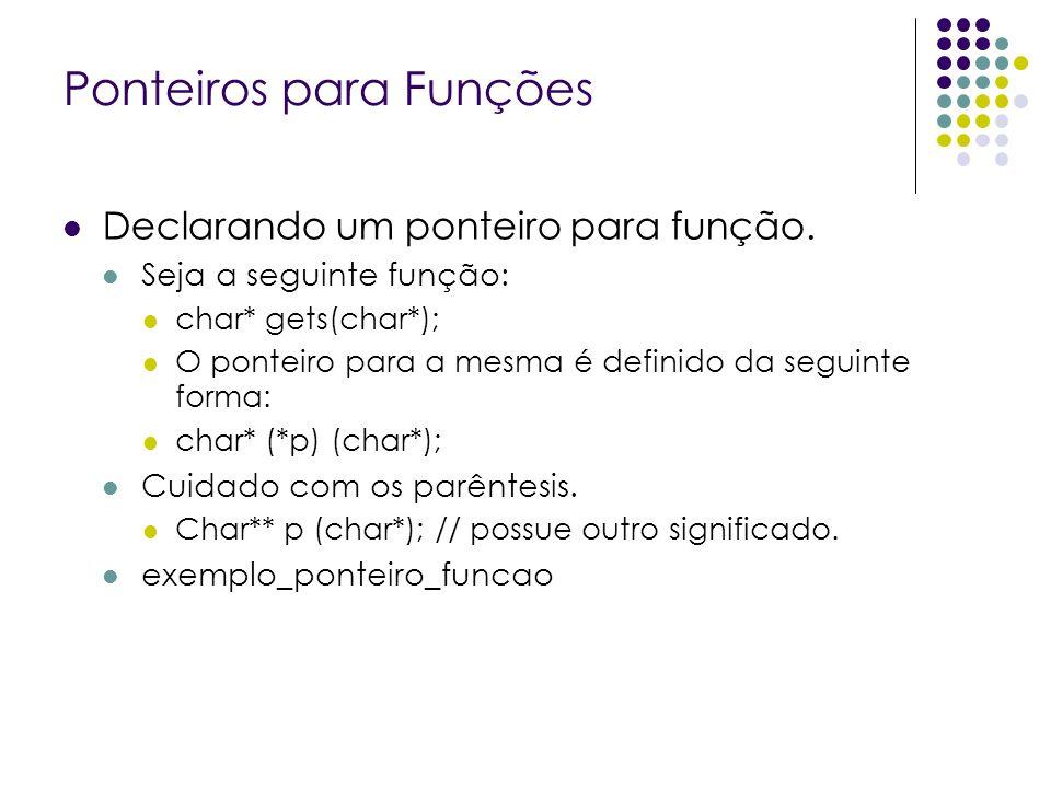 Ponteiros para Funções Declarando um ponteiro para função. Seja a seguinte função: char* gets(char*); O ponteiro para a mesma é definido da seguinte f