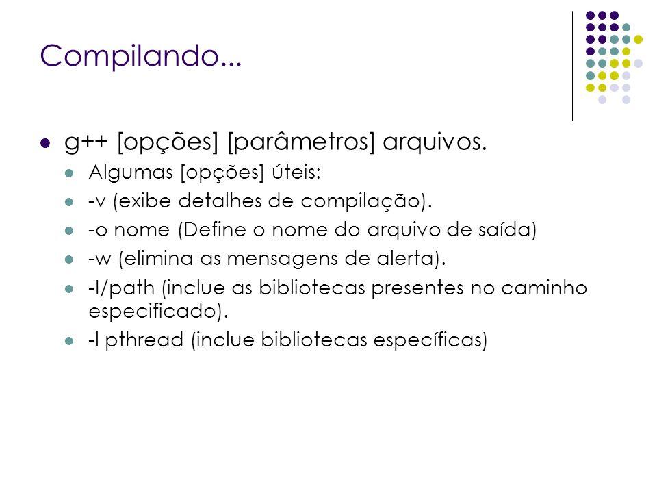 Compilando... g++ [opções] [parâmetros] arquivos. Algumas [opções] úteis: -v (exibe detalhes de compilação). -o nome (Define o nome do arquivo de saíd