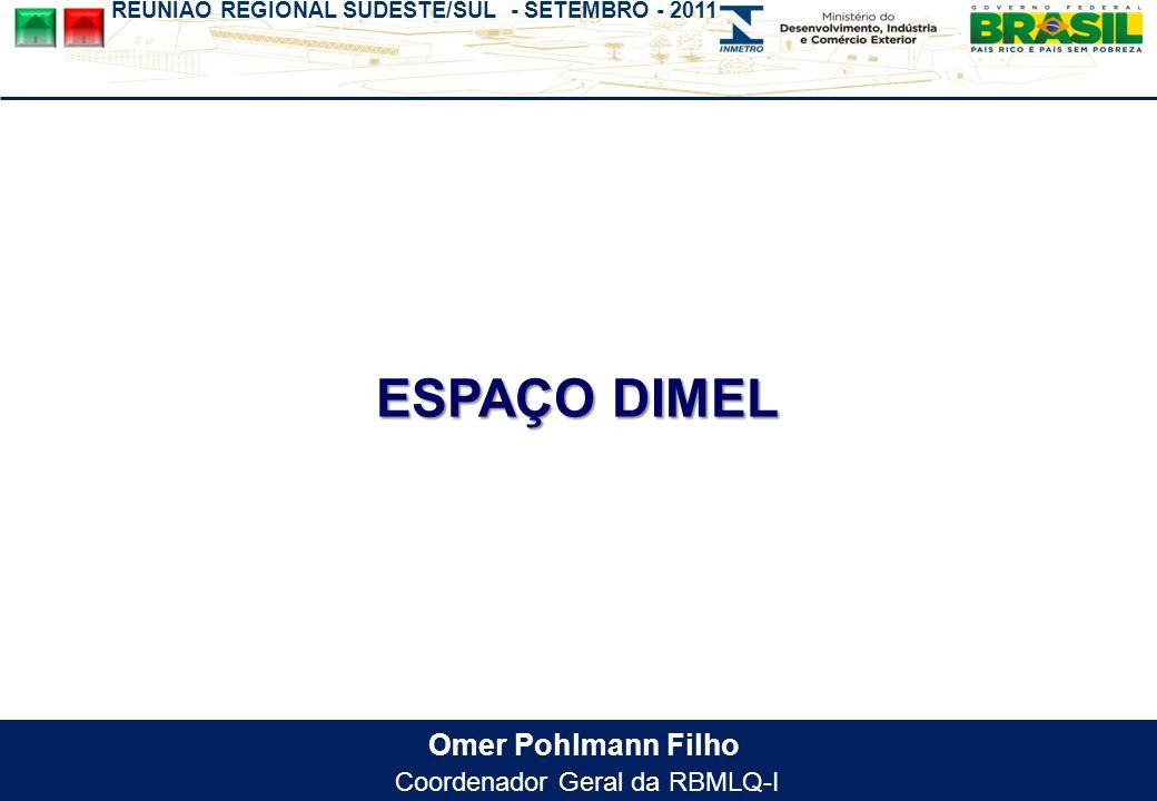 REUNIÃO REGIONAL SUDESTE/SUL - SETEMBRO - 2011 Omer Pohlmann Filho Coordenador Geral da RBMLQ-I ESPAÇO DIMEL