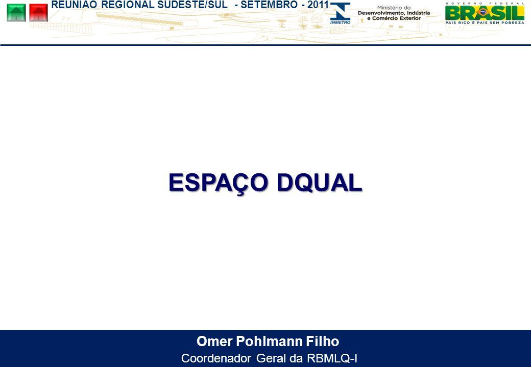 REUNIÃO REGIONAL SUDESTE/SUL - SETEMBRO - 2011 Omer Pohlmann Filho Coordenador Geral da RBMLQ-I ESPAÇO DQUAL