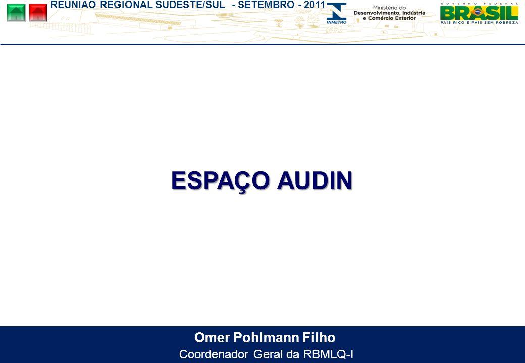 REUNIÃO REGIONAL SUDESTE/SUL - SETEMBRO - 2011 Omer Pohlmann Filho Coordenador Geral da RBMLQ-I ESPAÇO AUDIN