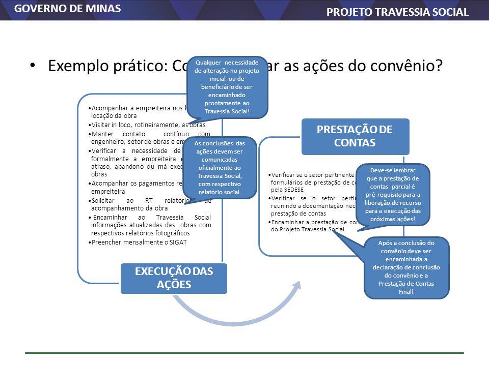 GOVERNO DE MINAS PROJETO TRAVESSIA SOCIAL Exemplo prático: Como executar as ações do convênio? Acompanhar a empreiteira nos locais de locação da obra