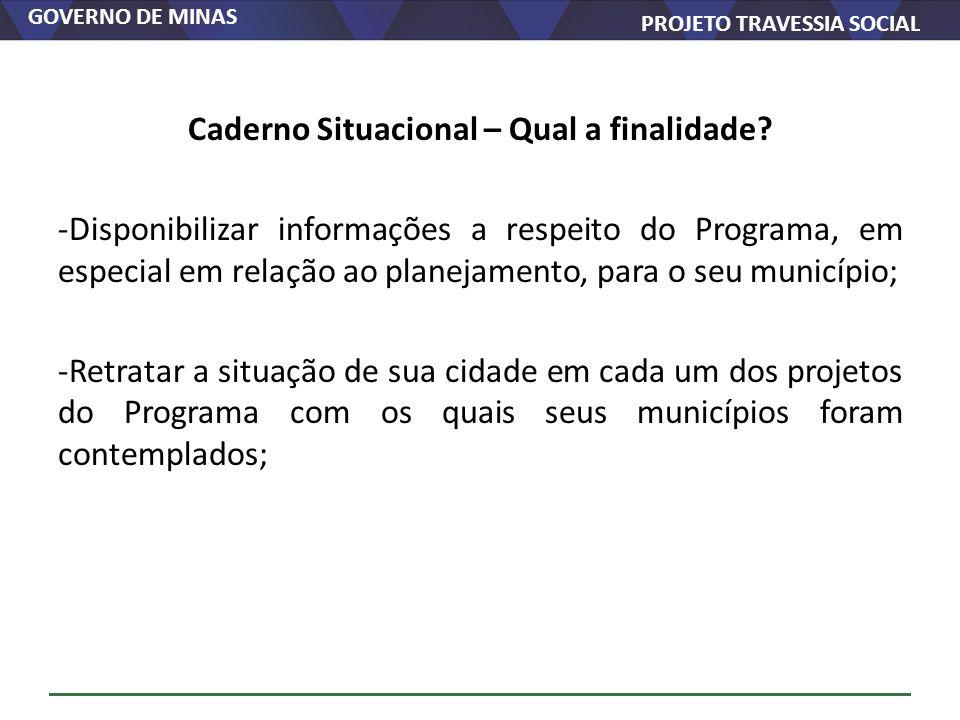 GOVERNO DE MINAS PROJETO TRAVESSIA SOCIAL Caderno Situacional – Qual a finalidade? -Disponibilizar informações a respeito do Programa, em especial em
