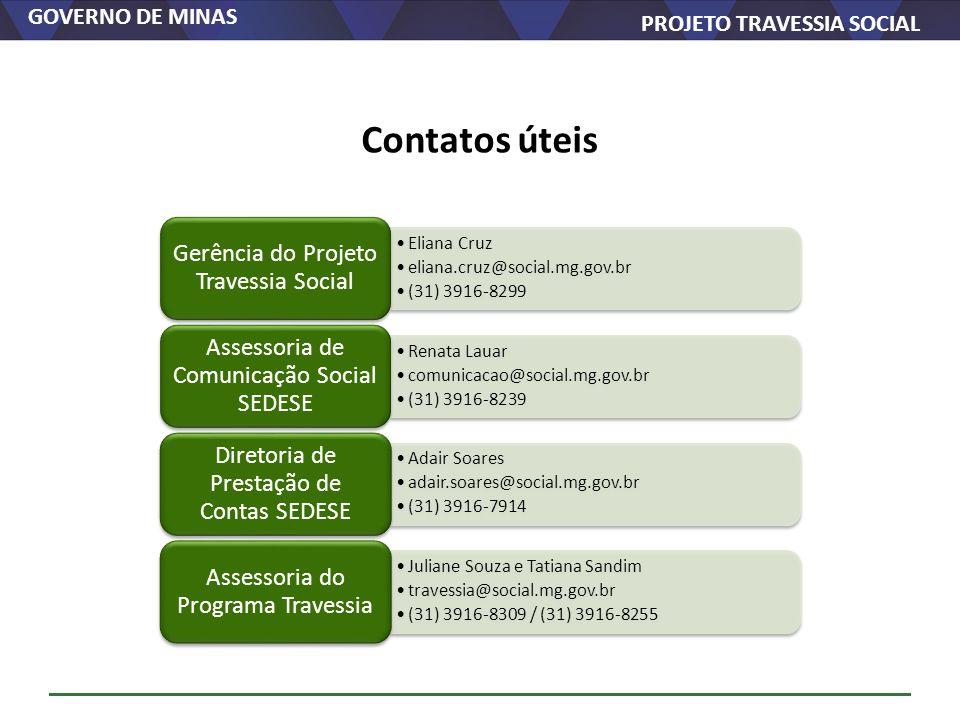 GOVERNO DE MINAS PROJETO TRAVESSIA SOCIAL Eliana Cruz eliana.cruz@social.mg.gov.br (31) 3916-8299 Gerência do Projeto Travessia Social Renata Lauar co