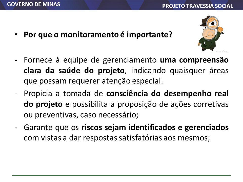GOVERNO DE MINAS PROJETO TRAVESSIA SOCIAL Por que o monitoramento é importante? -Fornece à equipe de gerenciamento uma compreensão clara da saúde do p