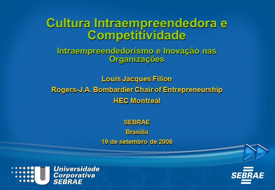 Cultura Intraempreendedora e Competitividade Intraempreendedorismo e Inovação nas Organizações Louis Jacques Filion Rogers-J.A. Bombardier Chair of En