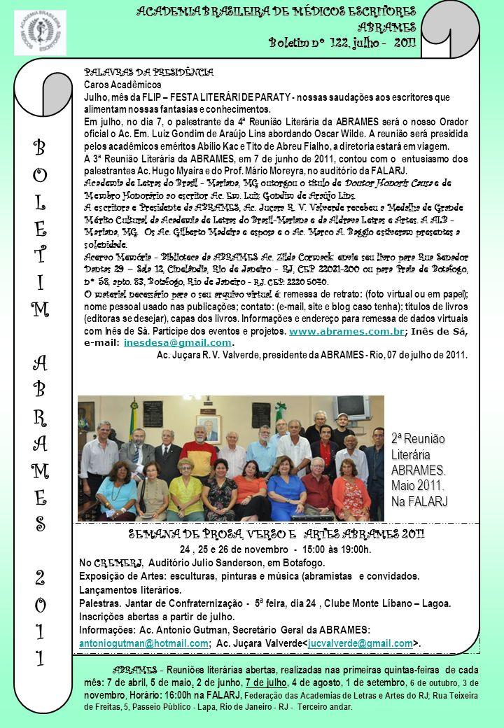 ACADEMIA BRASILEIRA DE MÉDICOS ESCRITORES ABRAMES Boletim nº 122, julho - 2011 PALAVRAS DA PRESIDÊNCIA Caros Acadêmicos Julho, mês da FLIP – FESTA LIT