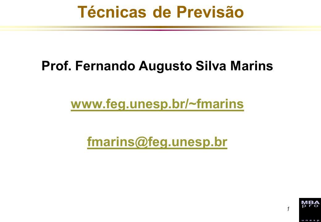 1 Técnicas de Previsão Prof. Fernando Augusto Silva Marins www.feg.unesp.br/~fmarins fmarins@feg.unesp.br