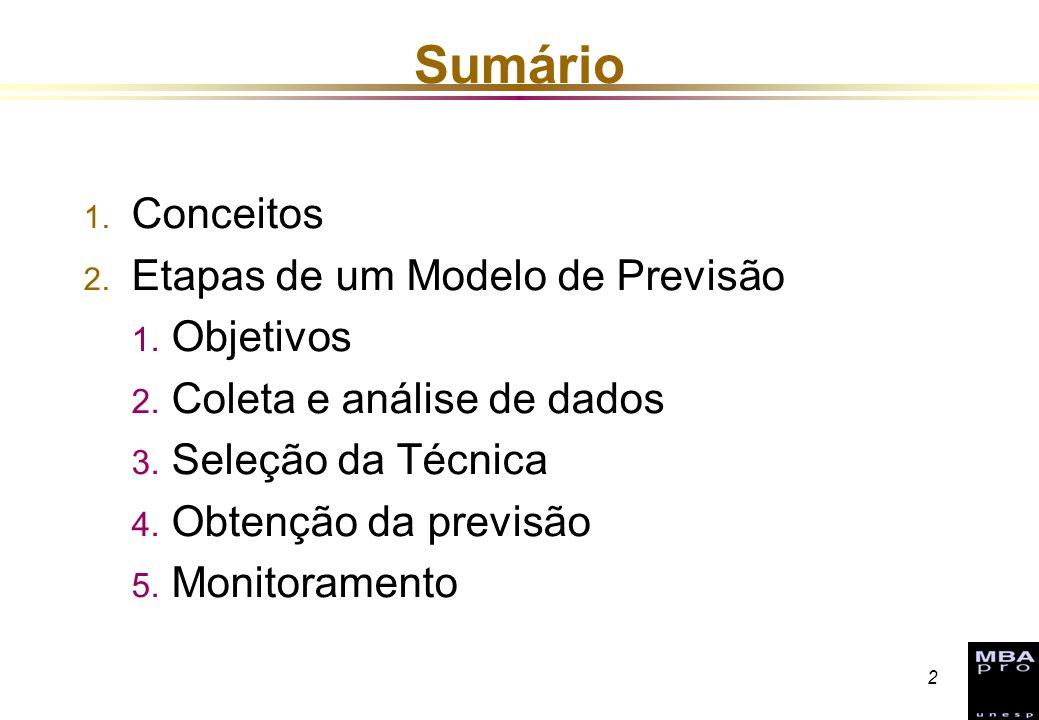 2 Sumário 1. Conceitos 2. Etapas de um Modelo de Previsão 1. Objetivos 2. Coleta e análise de dados 3. Seleção da Técnica 4. Obtenção da previsão 5. M