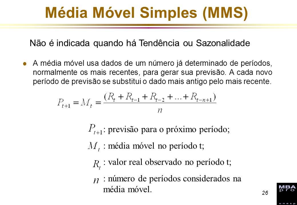 26 Média Móvel Simples (MMS) l A média móvel usa dados de um número já determinado de períodos, normalmente os mais recentes, para gerar sua previsão.