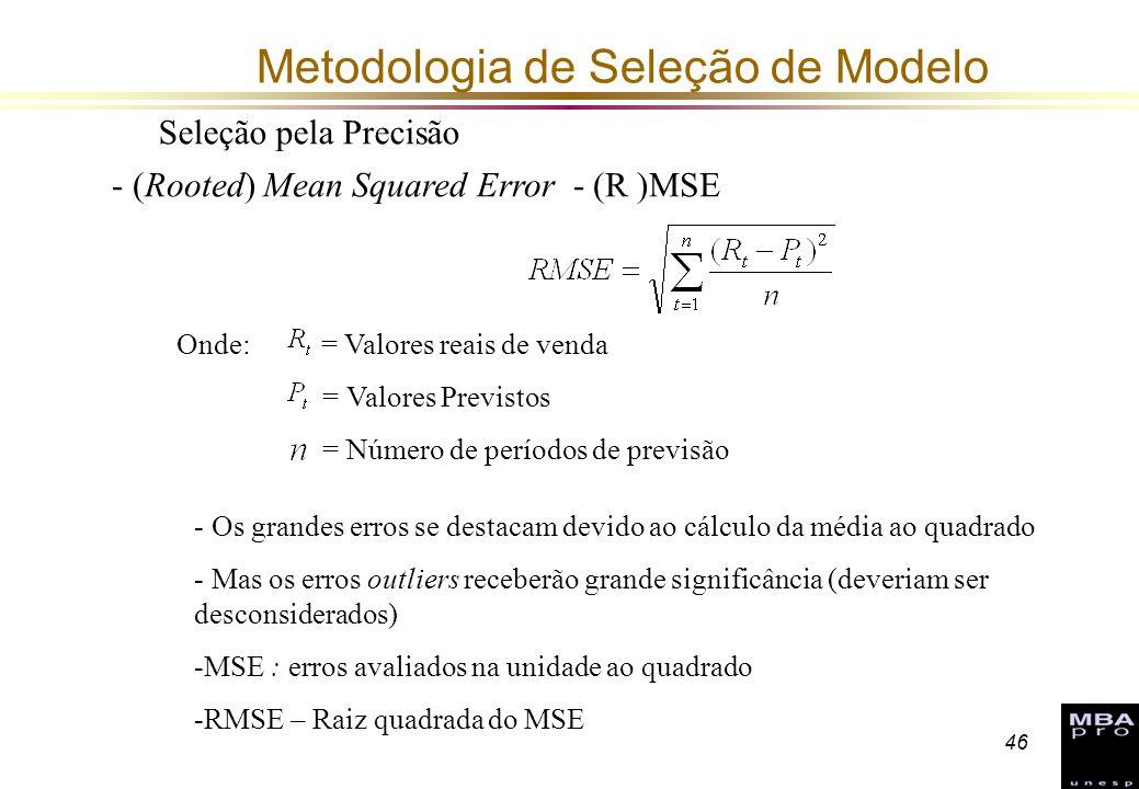 46 Metodologia de Seleção de Modelo Seleção pela Precisão - (Rooted) Mean Squared Error - (R )MSE Onde: = Valores reais de venda = Valores Previstos =
